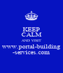 KEEP CALM AND VISIT www.portal-building -services.com - Personalised Poster A4 size