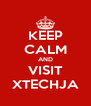 KEEP CALM AND VISIT XTECHJA - Personalised Poster A4 size