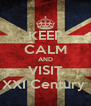 KEEP CALM AND VISIT XXI Century  - Personalised Poster A4 size
