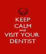KEEP CALM AND VISIT YOUR  DENTIST - Personalised Poster A4 size