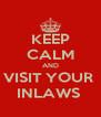 KEEP CALM AND VISIT YOUR  INLAWS  - Personalised Poster A4 size