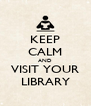 KEEP CALM AND VISIT YOUR LIBRARY - Personalised Poster A4 size