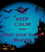 KEEP CALM AND Visit your local  Blonde - Personalised Poster A4 size