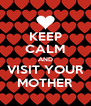 KEEP CALM AND VISIT YOUR MOTHER - Personalised Poster A4 size