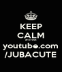 KEEP CALM and visit youtube.com /JUBACUTE - Personalised Poster A4 size