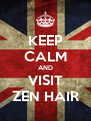 KEEP CALM AND VISIT ZEN HAIR - Personalised Poster A4 size