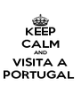 KEEP CALM AND VISITA A PORTUGAL  - Personalised Poster A4 size