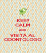 KEEP CALM AND  VISITA AL ODONTOLOGO - Personalised Poster A4 size