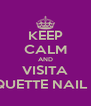 KEEP CALM AND VISITA COQUETTE NAIL BAR - Personalised Poster A4 size