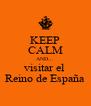 KEEP CALM AND... visitar el  Reino de España - Personalised Poster A4 size