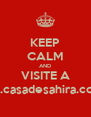 KEEP CALM AND VISITE A www.casadesahira.com.br - Personalised Poster A4 size