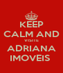 KEEP CALM AND VISITE ADRIANA IMOVEIS  - Personalised Poster A4 size