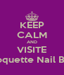 KEEP CALM AND VISITE Coquette Nail Bar - Personalised Poster A4 size