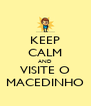 KEEP CALM AND VISITE O MACEDINHO - Personalised Poster A4 size