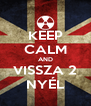 KEEP CALM AND VISSZA 2 NYÉL - Personalised Poster A4 size