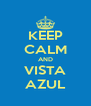 KEEP CALM AND VISTA AZUL - Personalised Poster A4 size