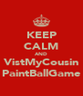 KEEP CALM AND VistMyCousin PaintBallGame - Personalised Poster A4 size
