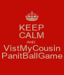 KEEP CALM AND VistMyCousin PanitBallGame - Personalised Poster A4 size