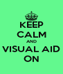 KEEP CALM AND VISUAL AID ON - Personalised Poster A4 size