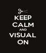 KEEP CALM AND VISUAL ON - Personalised Poster A4 size