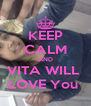 KEEP CALM AND VITA WILL  LOVE You  - Personalised Poster A4 size