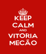 KEEP CALM AND VITORIA MECÃO - Personalised Poster A4 size