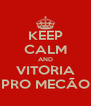 KEEP CALM AND VITORIA PRO MECÃO - Personalised Poster A4 size