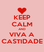 KEEP CALM AND VIVA A CASTIDADE - Personalised Poster A4 size