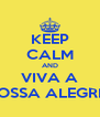 KEEP CALM AND VIVA A NOSSA ALEGRIA - Personalised Poster A4 size