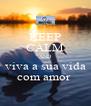 KEEP CALM AND viva a sua vida com amor  - Personalised Poster A4 size