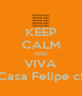 KEEP CALM AND VIVA Casa Felipe cf - Personalised Poster A4 size