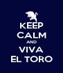 KEEP CALM AND VIVA EL TORO - Personalised Poster A4 size