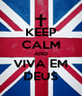 KEEP CALM AND VIVA EM DEUS - Personalised Poster A4 size