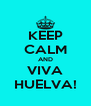 KEEP CALM AND VIVA HUELVA! - Personalised Poster A4 size