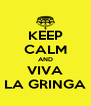 KEEP CALM AND VIVA LA GRINGA - Personalised Poster A4 size
