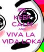 KEEP CALM AND VIVA LA  VIDA LOKA - Personalised Poster A4 size
