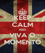 KEEP CALM AND VIVA O MOMENTO - Personalised Poster A4 size