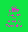 KEEP CALM AND Viva o Toninho - Personalised Poster A4 size