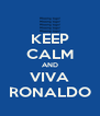 KEEP CALM AND VIVA RONALDO - Personalised Poster A4 size