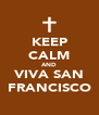 KEEP CALM AND VIVA SAN FRANCISCO - Personalised Poster A4 size