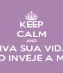 KEEP CALM AND VIVA SUA VIDA E NÃO INVEJE A MINHA - Personalised Poster A4 size