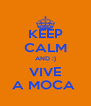 KEEP CALM AND :) VIVE A MOCA  - Personalised Poster A4 size