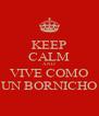 KEEP CALM AND VIVE COMO UN BORNICHO - Personalised Poster A4 size