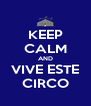 KEEP CALM AND VIVE ESTE CIRCO - Personalised Poster A4 size