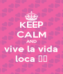 KEEP CALM AND vive la vida loca ♡♡ - Personalised Poster A4 size