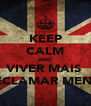 KEEP CALM AND VIVER MAIS  E RECLAMAR MENOS! - Personalised Poster A4 size