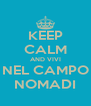 KEEP CALM AND VIVI NEL CAMPO NOMADI - Personalised Poster A4 size