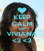 KEEP CALM AND VIVIANA <3 <3 - Personalised Poster A4 size