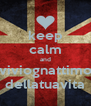 keep calm and viviognattimo dellatuavita - Personalised Poster A4 size