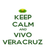 KEEP CALM AND VIVO VERACRUZ - Personalised Poster A4 size